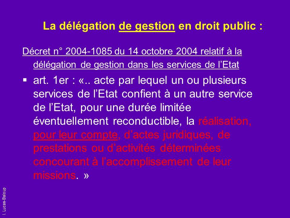I. Lucas-Baloup La délégation de gestion en droit public : Décret n° 2004-1085 du 14 octobre 2004 relatif à la délégation de gestion dans les services