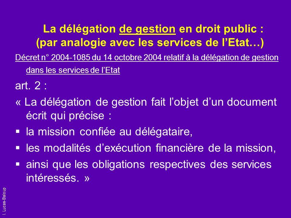 I. Lucas-Baloup La délégation de gestion en droit public : (par analogie avec les services de lEtat…) Décret n° 2004-1085 du 14 octobre 2004 relatif à