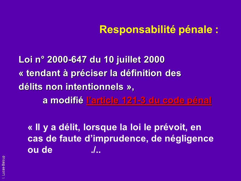 I. Lucas-Baloup Responsabilité pénale : Loi n° 2000-647 du 10 juillet 2000 « tendant à préciser la définition des délits non intentionnels », a modifi