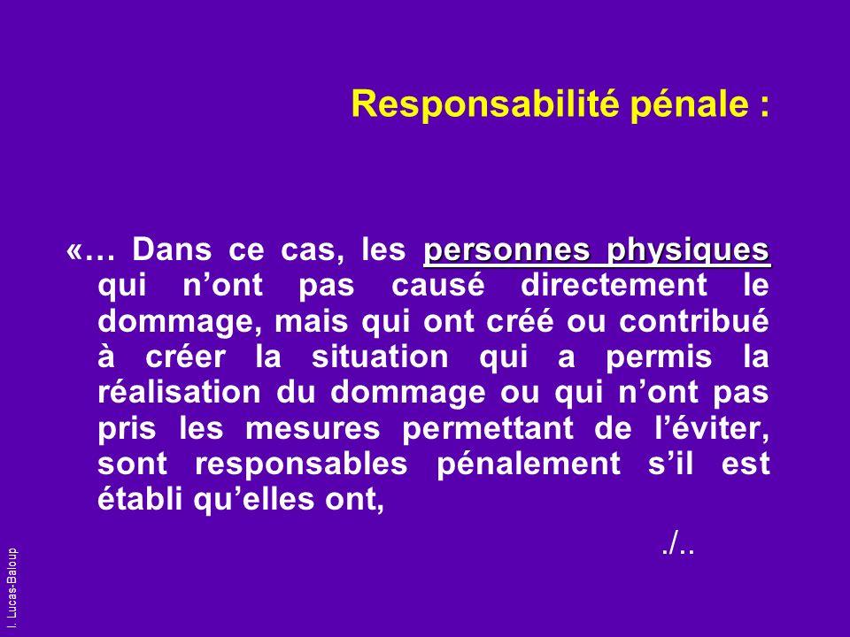 I. Lucas-Baloup Responsabilité pénale : personnes physiques «… Dans ce cas, les personnes physiques qui nont pas causé directement le dommage, mais qu