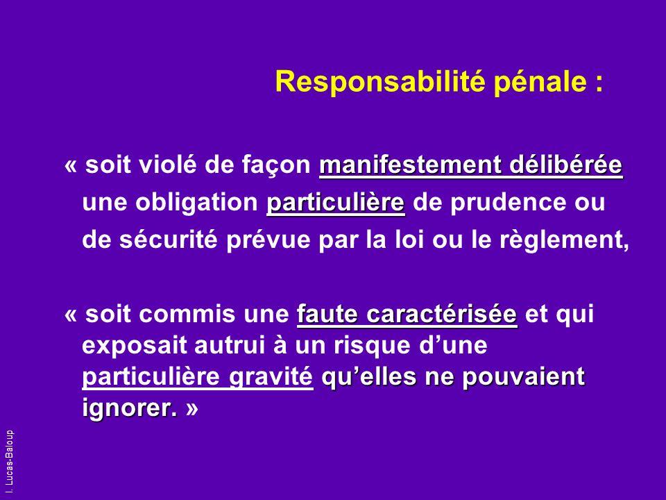 I. Lucas-Baloup Responsabilité pénale : manifestement délibérée « soit violé de façon manifestement délibérée particulière une obligation particulière