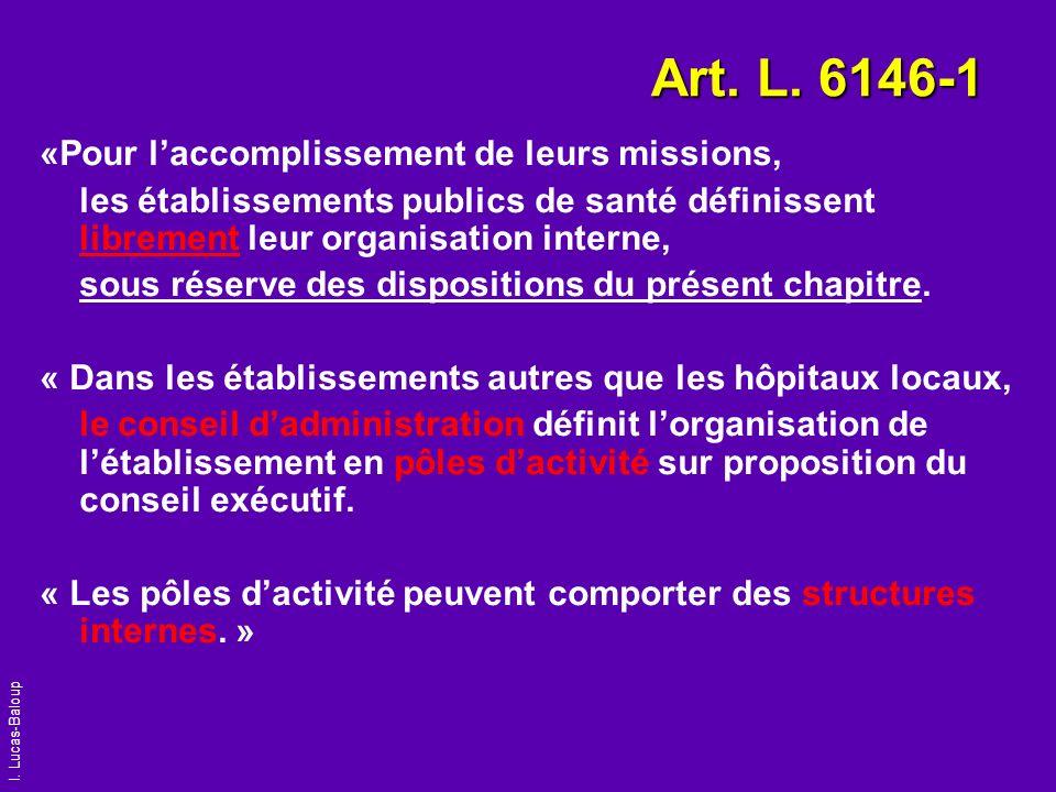 I. Lucas-Baloup Art. L. 6146-1 «Pour laccomplissement de leurs missions, les établissements publics de santé définissent librement leur organisation i