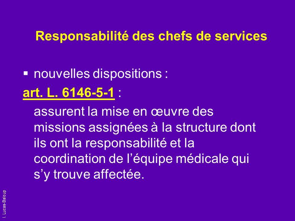 I. Lucas-Baloup Responsabilité des chefs de services nouvelles dispositions : art. L. 6146-5-1 : assurent la mise en œuvre des missions assignées à la