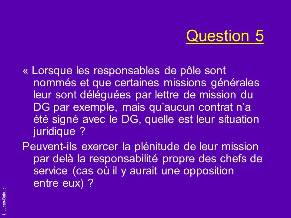 I. Lucas-Baloup Question 5 « Lorsque les responsables de pôle sont nommés et que certaines missions générales leur sont déléguées par lettre de missio