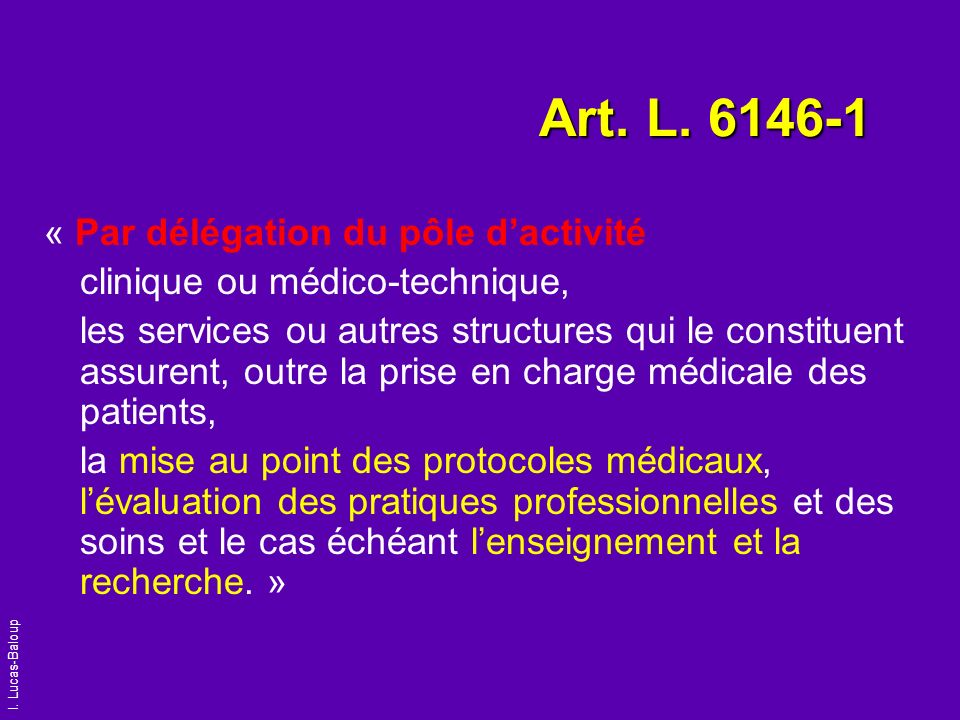 I. Lucas-Baloup Art. L. 6146-1 « Par délégation du pôle dactivité clinique ou médico-technique, les services ou autres structures qui le constituent a