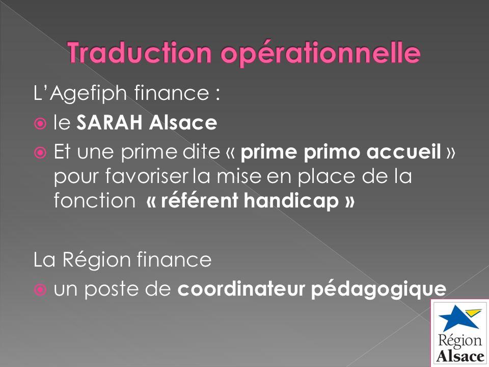 LAgefiph finance : le SARAH Alsace Et une prime dite « prime primo accueil » pour favoriser la mise en place de la fonction « référent handicap » La Région finance un poste de coordinateur pédagogique