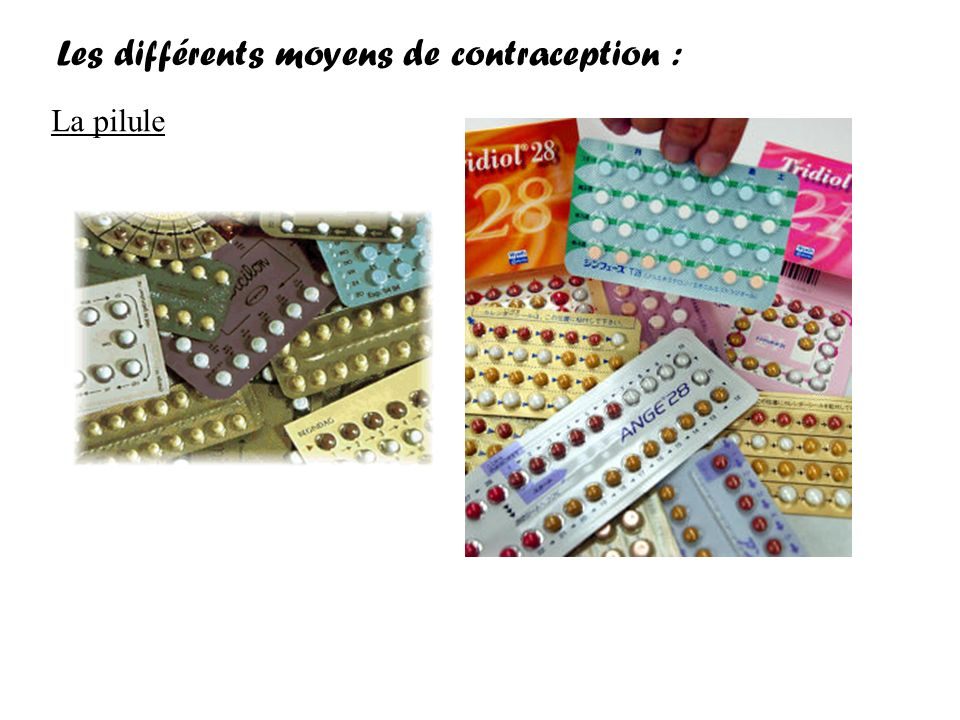 La pilule Les différents moyens de contraception :