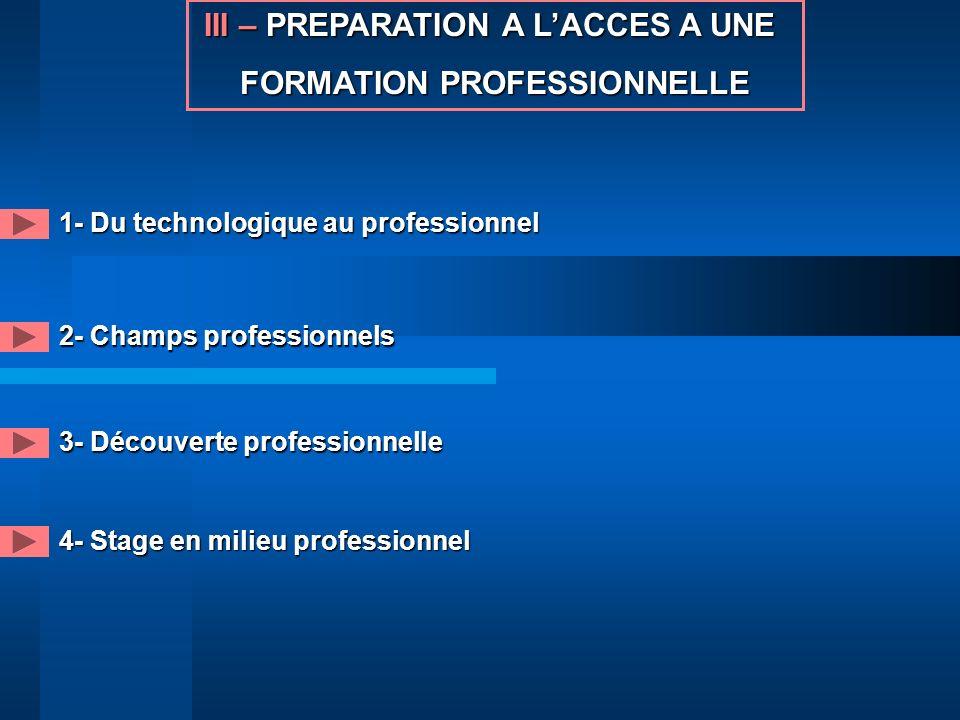 III –PREPARATION A LACCES A UNE III – PREPARATION A LACCES A UNE FORMATION PROFESSIONNELLE 1- Du technologique au professionnel 2- Champs professionne