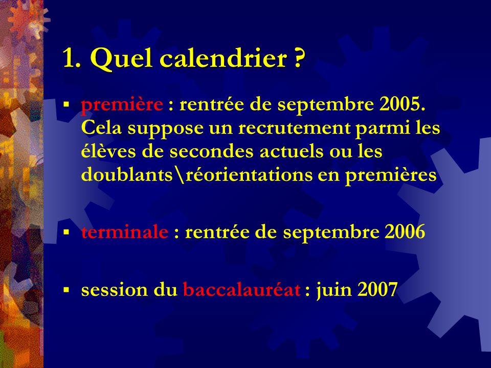 1. Quel calendrier ? première : rentrée de septembre 2005. Cela suppose un recrutement parmi les élèves de secondes actuels ou les doublants\réorienta
