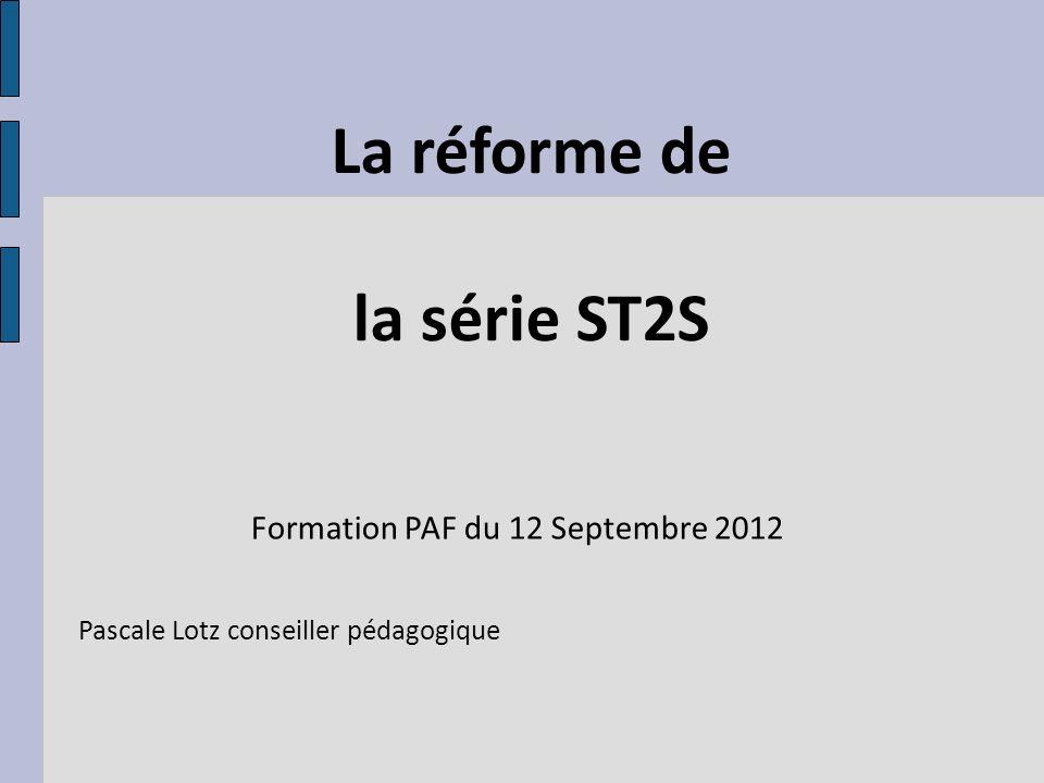 La réforme de la série ST2S Formation PAF du 12 Septembre 2012 Pascale Lotz conseiller pédagogique