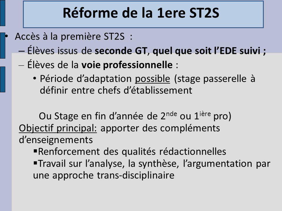 Réforme de la 1ere ST2S Accès à la première ST2S : – Élèves issus de seconde GT, quel que soit lEDE suivi ; – Élèves de la voie professionnelle : Péri