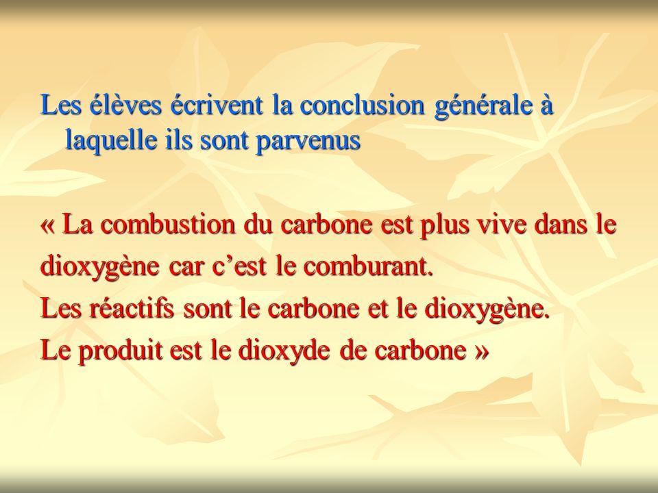 Les élèves écrivent la conclusion générale à laquelle ils sont parvenus « La combustion du carbone est plus vive dans le dioxygène car cest le combura