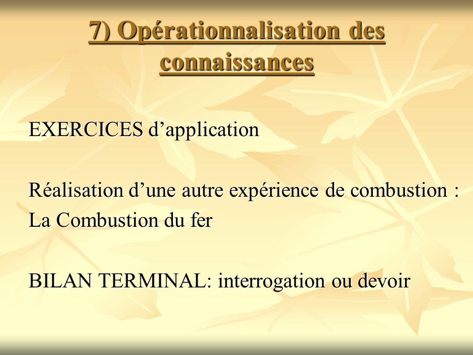 7) Opérationnalisation des connaissances EXERCICES dapplication Réalisation dune autre expérience de combustion : La Combustion du fer BILAN TERMINAL:
