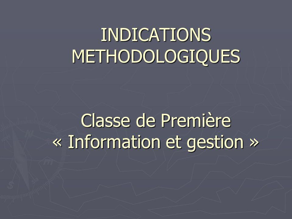 INDICATIONS METHODOLOGIQUES Classe de Première « Information et gestion »