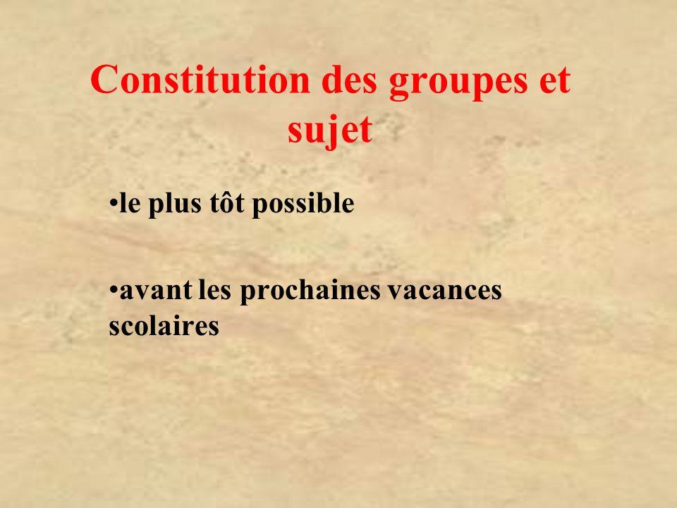 Constitution des groupes et sujet le plus tôt possible avant les prochaines vacances scolaires