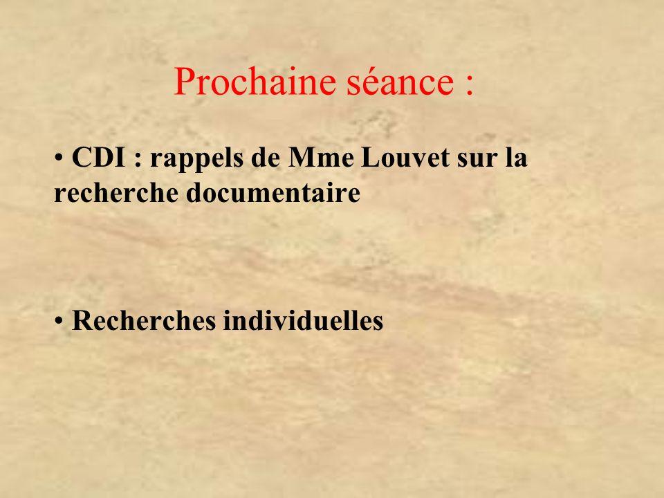 Prochaine séance : CDI : rappels de Mme Louvet sur la recherche documentaire Recherches individuelles