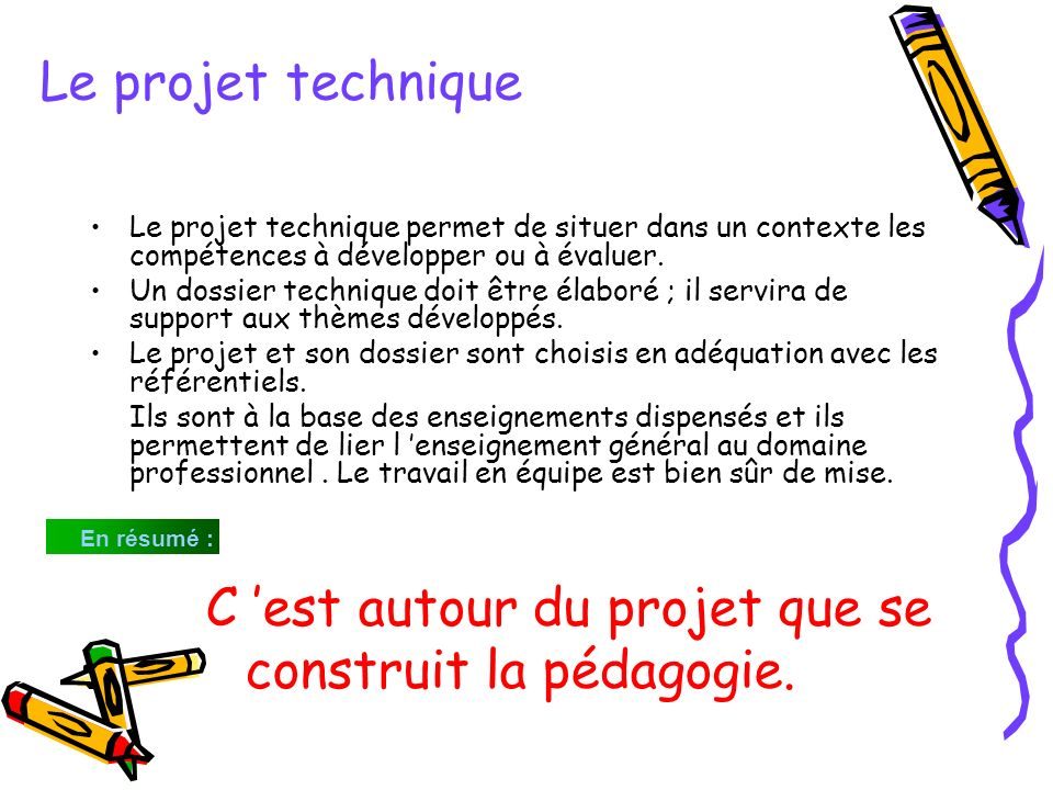 Le projet technique permet de situer dans un contexte les compétences à développer ou à évaluer. Un dossier technique doit être élaboré ; il servira d
