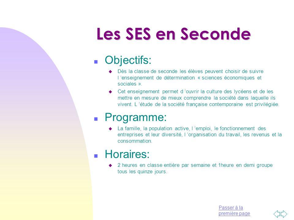 Passer à la première page Les SES en Seconde n Objectifs: u Dès la classe de seconde les élèves peuvent choisir de suivre l enseignement de détermination « sciences économiques et sociales ».