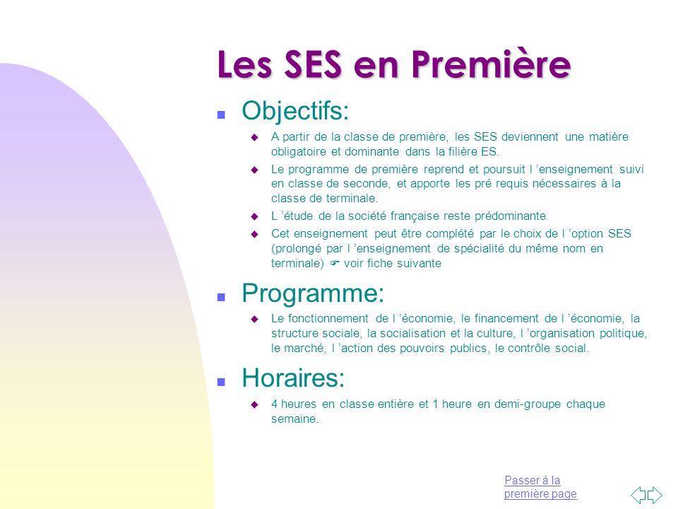 Passer à la première page Les SES en Première n Objectifs: u A partir de la classe de première, les SES deviennent une matière obligatoire et dominant