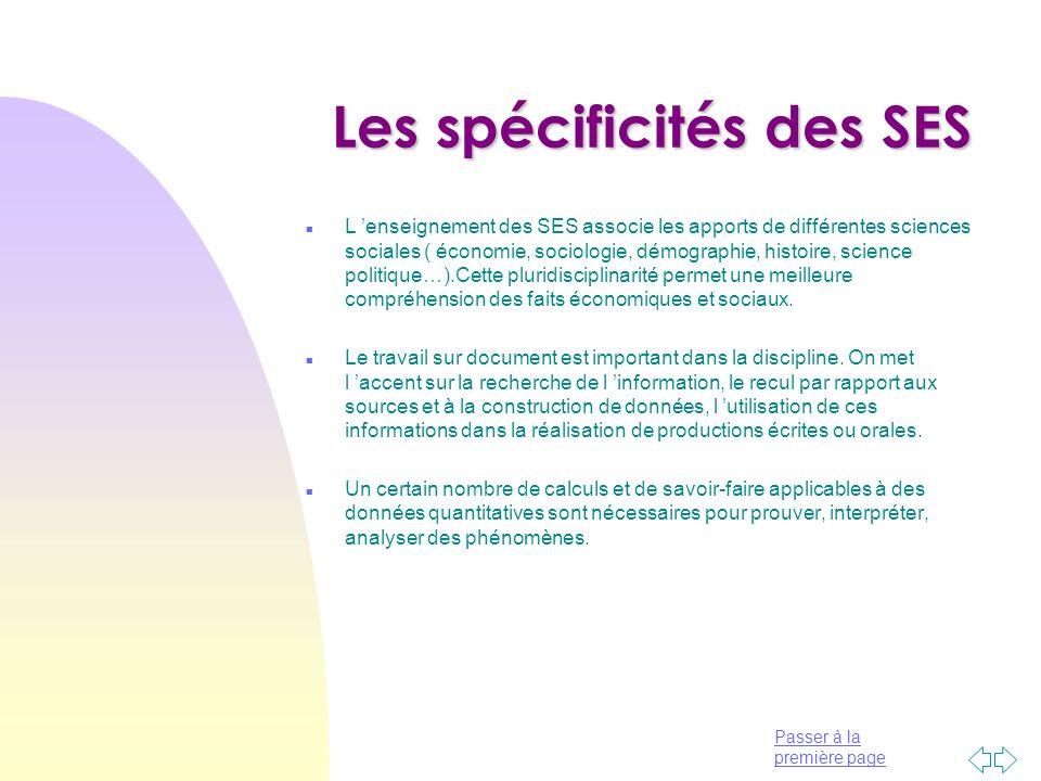 Passer à la première page Les spécificités des SES n L enseignement des SES associe les apports de différentes sciences sociales ( économie, sociologi