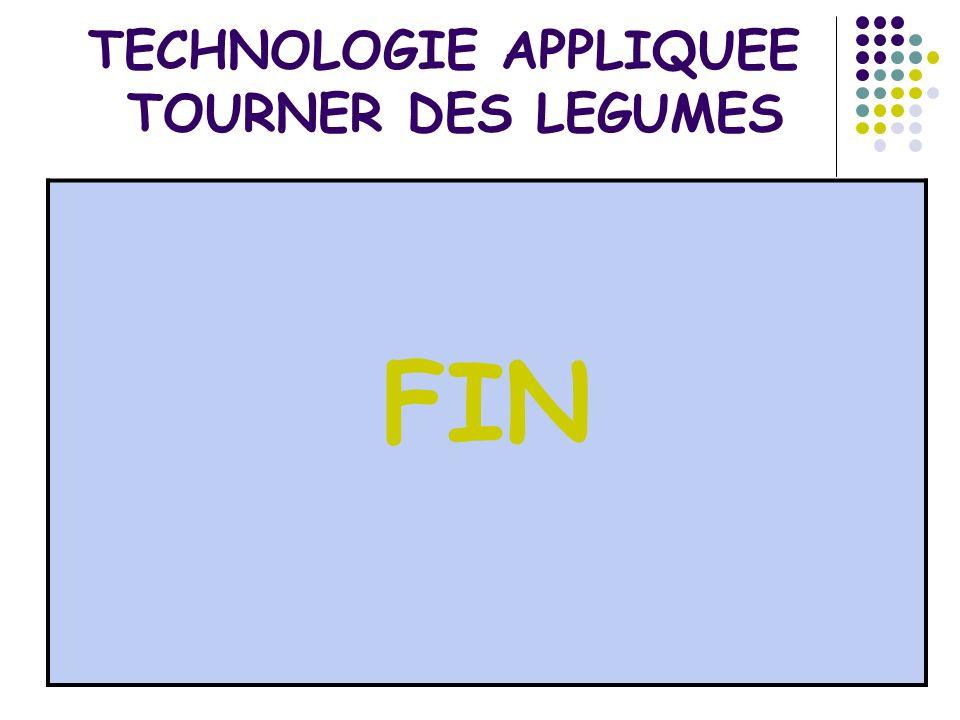 TECHNOLOGIE APPLIQUEE TOURNER DES LEGUMES FIN