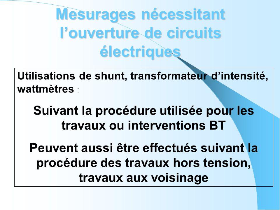 Mesurages nécessitant louverture de circuits électriques Utilisations de shunt, transformateur dintensité, wattmètres : Suivant la procédure utilisée