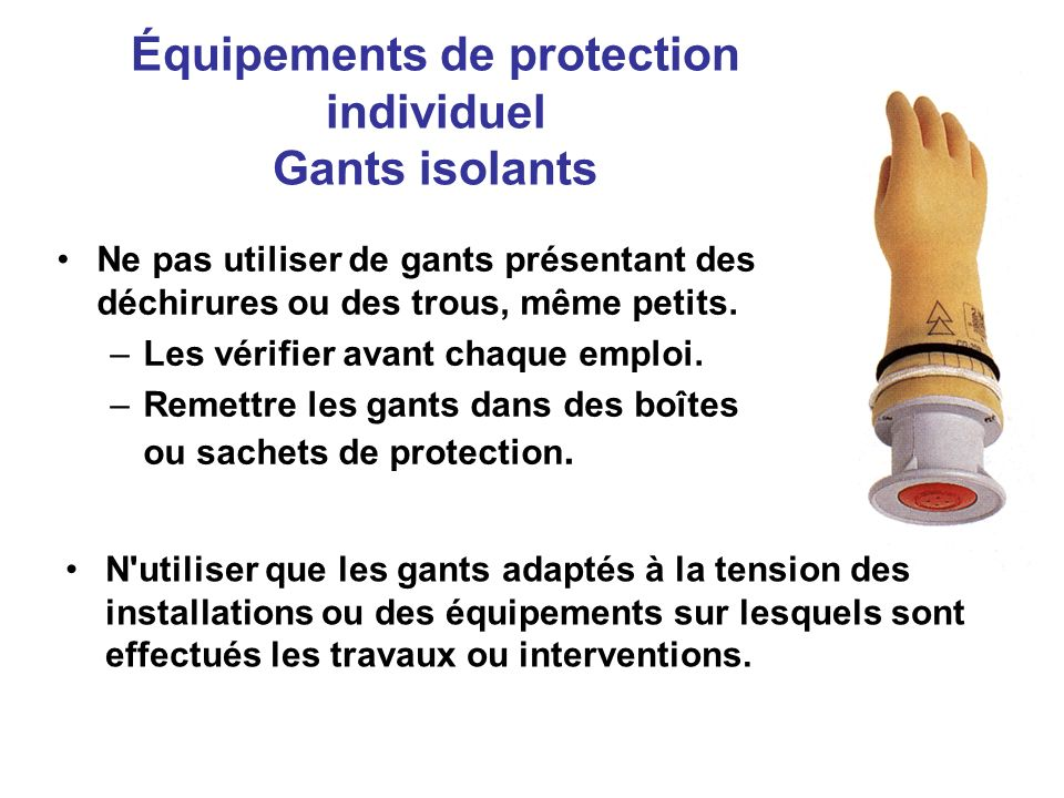 Ne pas utiliser de gants présentant des déchirures ou des trous, même petits. –Les vérifier avant chaque emploi. –Remettre les gants dans des boîtes o