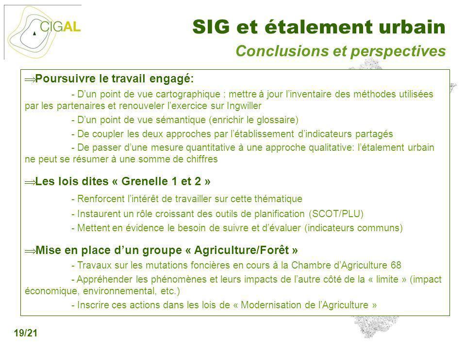 Présentation CIGAL - 5 décembre 2006 SIG et étalement urbain 19/21 Conclusions et perspectives Poursuivre le travail engagé: - Dun point de vue cartog