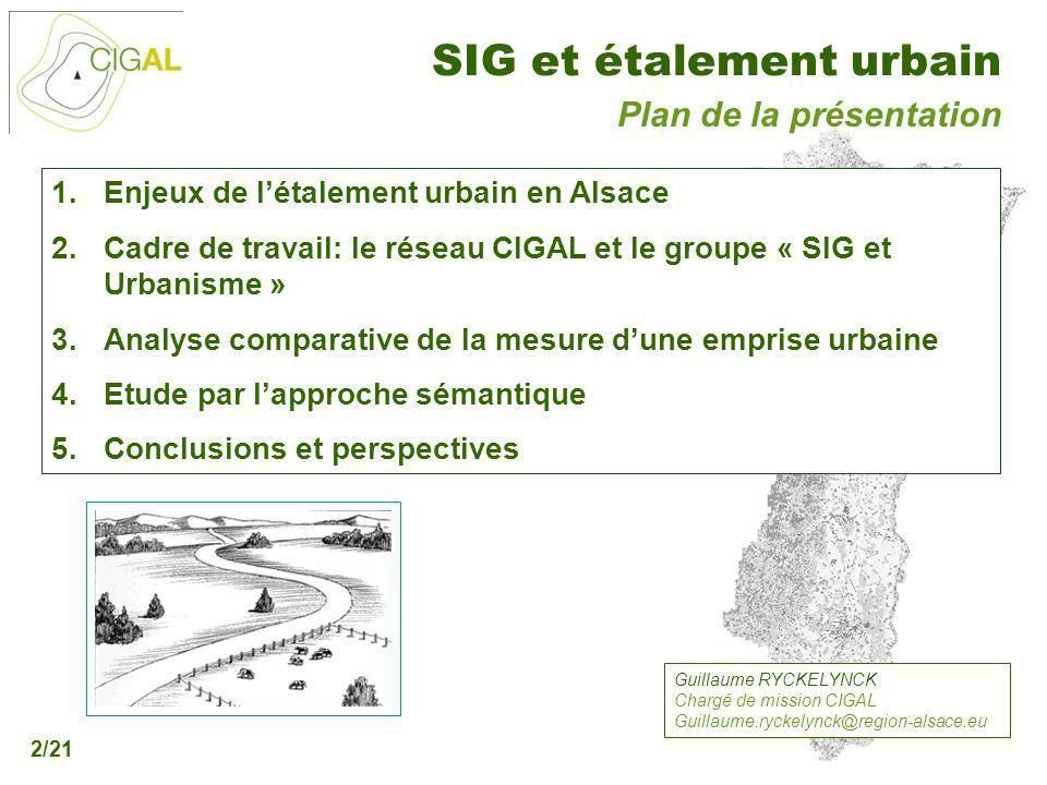Présentation CIGAL - 5 décembre 2006 SIG et étalement urbain 2/21 1.Enjeux de létalement urbain en Alsace 2.Cadre de travail: le réseau CIGAL et le gr