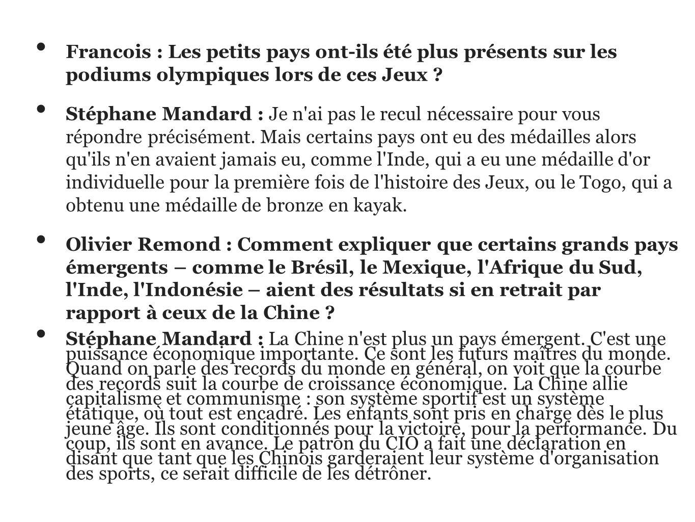 Francois : Les petits pays ont-ils été plus présents sur les podiums olympiques lors de ces Jeux ? Stéphane Mandard : Je n'ai pas le recul nécessaire