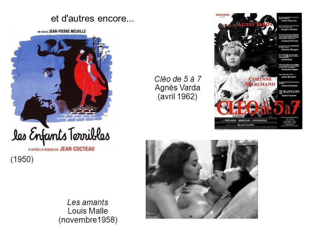 et d'autres encore... Les amants Louis Malle (novembre1958) (1950) Cléo de 5 à 7 Agnès Varda (avril 1962)