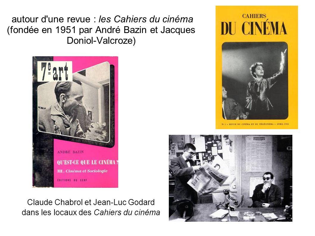 autour d'une revue : les Cahiers du cinéma (fondée en 1951 par André Bazin et Jacques Doniol-Valcroze) Claude Chabrol et Jean-Luc Godard dans les loca