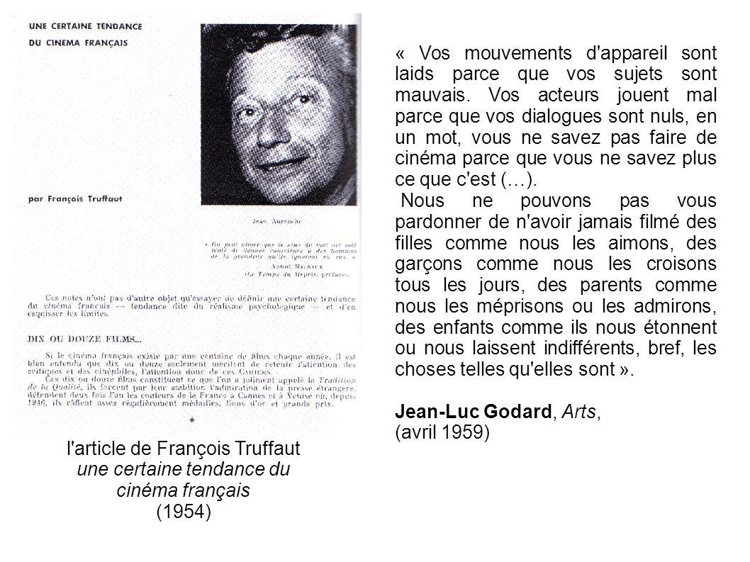 l'article de François Truffaut une certaine tendance du cinéma français (1954) « Vos mouvements d'appareil sont laids parce que vos sujets sont mauvai