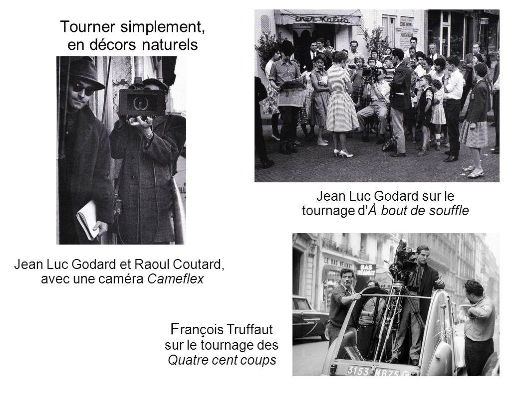 Tourner simplement, en décors naturels F rançois Truffaut sur le tournage des Quatre cent coups Jean Luc Godard sur le tournage d'À bout de souffle Je