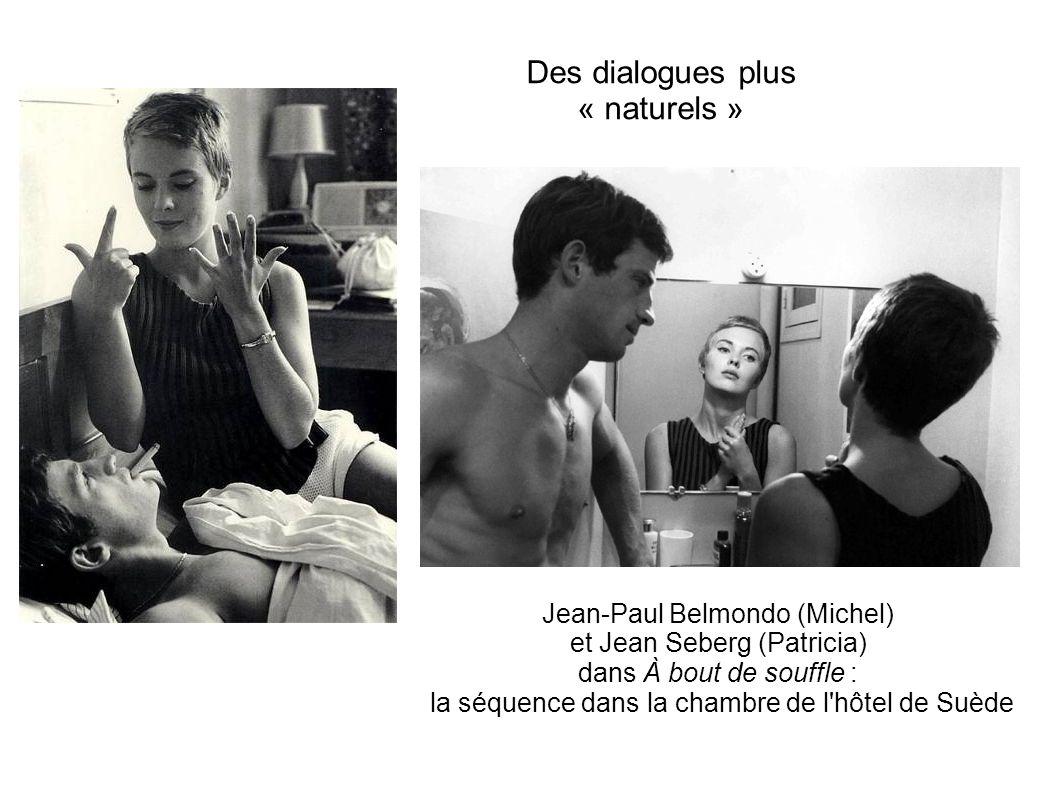 Des dialogues plus « naturels » Jean-Paul Belmondo (Michel) et Jean Seberg (Patricia) dans À bout de souffle : la séquence dans la chambre de l'hôtel