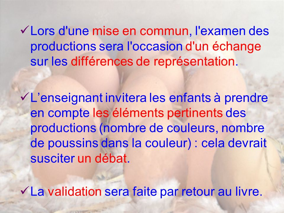 Lors d une mise en commun, l examen des productions sera l occasion d un échange sur les différences de représentation.
