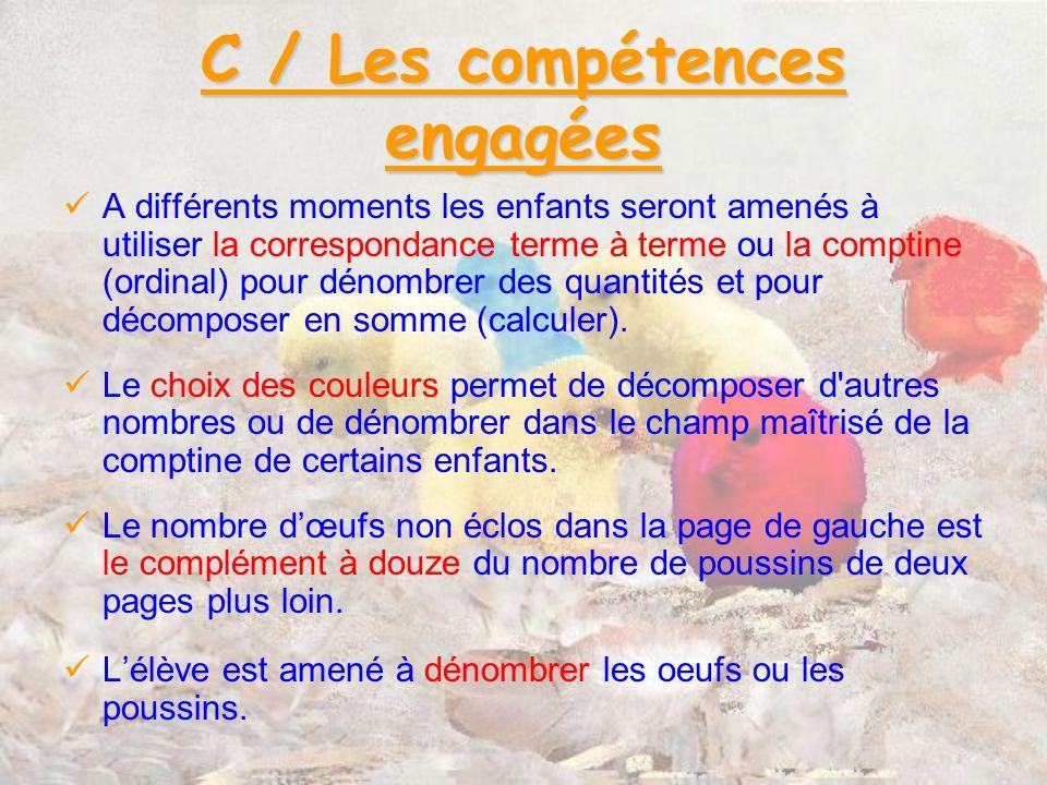 C / Les compétences engagées A différents moments les enfants seront amenés à utiliser la correspondance terme à terme ou la comptine (ordinal) pour dénombrer des quantités et pour décomposer en somme (calculer).