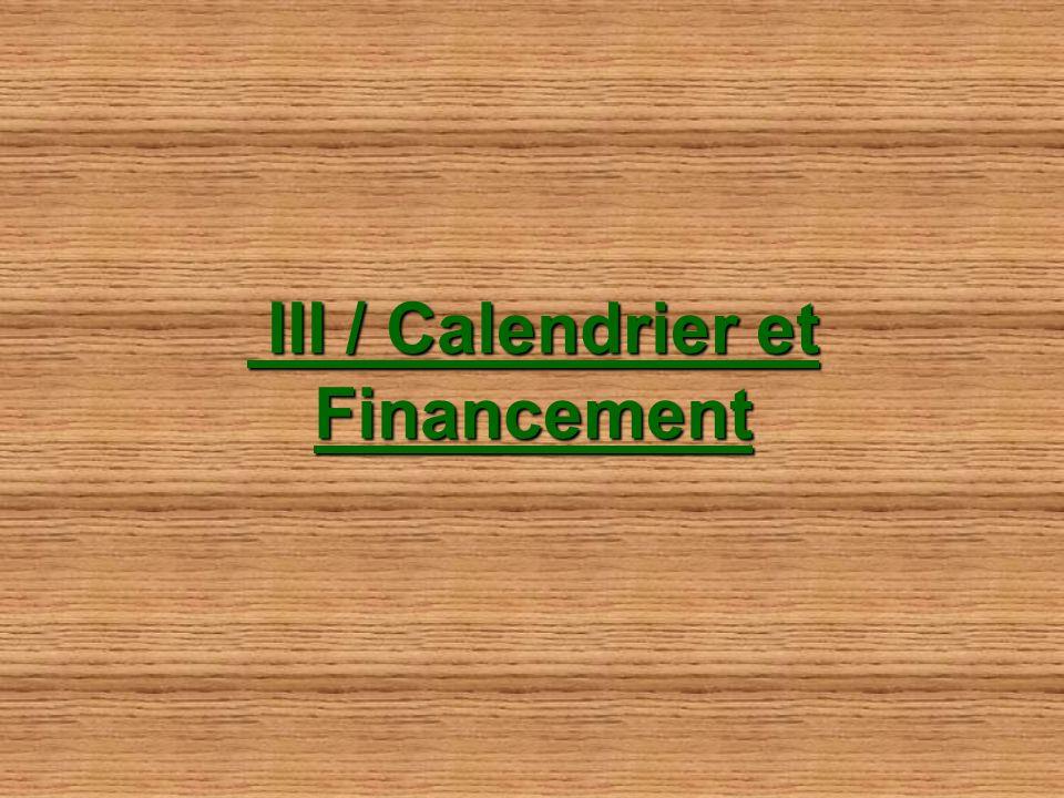 III / Calendrier et Financement III / Calendrier et Financement
