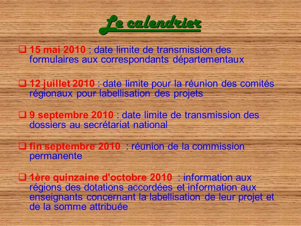 Le calendrier 15 mai 2010 : date limite de transmission des formulaires aux correspondants départementaux 12 juillet 2010 : date limite pour la réunio