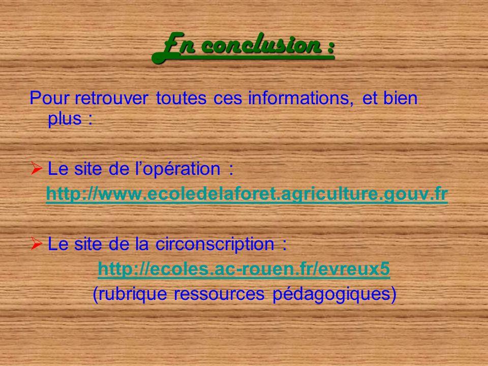 En conclusion : Pour retrouver toutes ces informations, et bien plus : Le site de lopération : http://www.ecoledelaforet.agriculture.gouv.fr Le site d