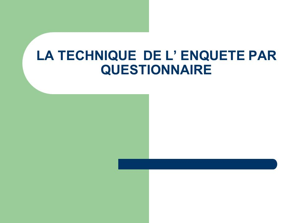 LA TECHNIQUE DE L ENQUETE PAR QUESTIONNAIRE