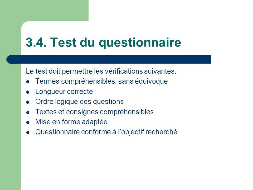 3.4. Test du questionnaire Le test doit permettre les vérifications suivantes: Termes compréhensibles, sans équivoque Longueur correcte Ordre logique