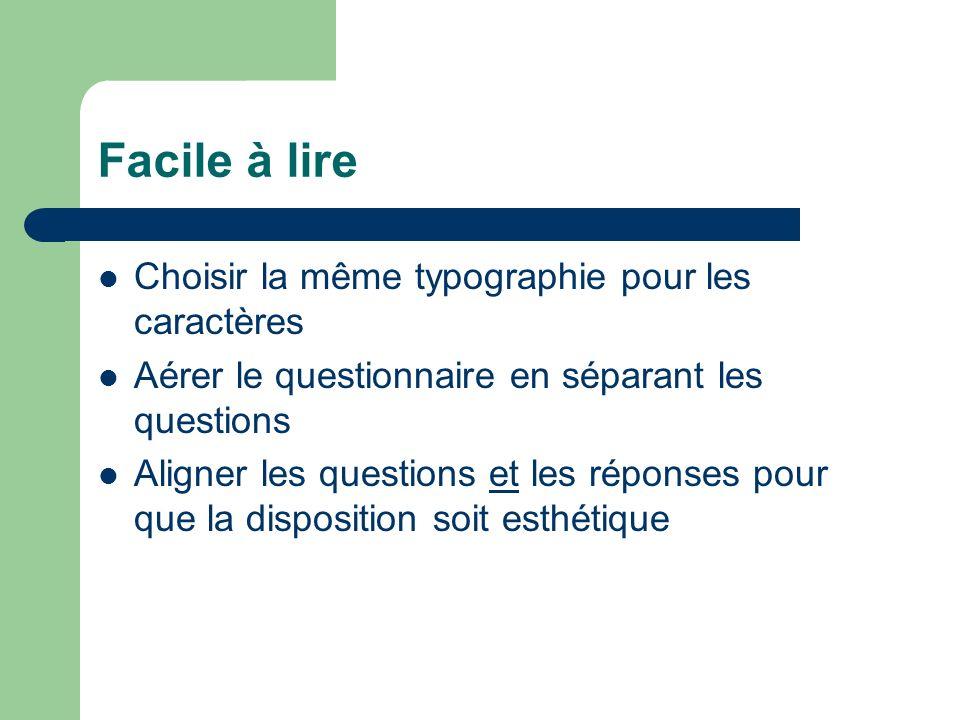 Facile à lire Choisir la même typographie pour les caractères Aérer le questionnaire en séparant les questions Aligner les questions et les réponses p