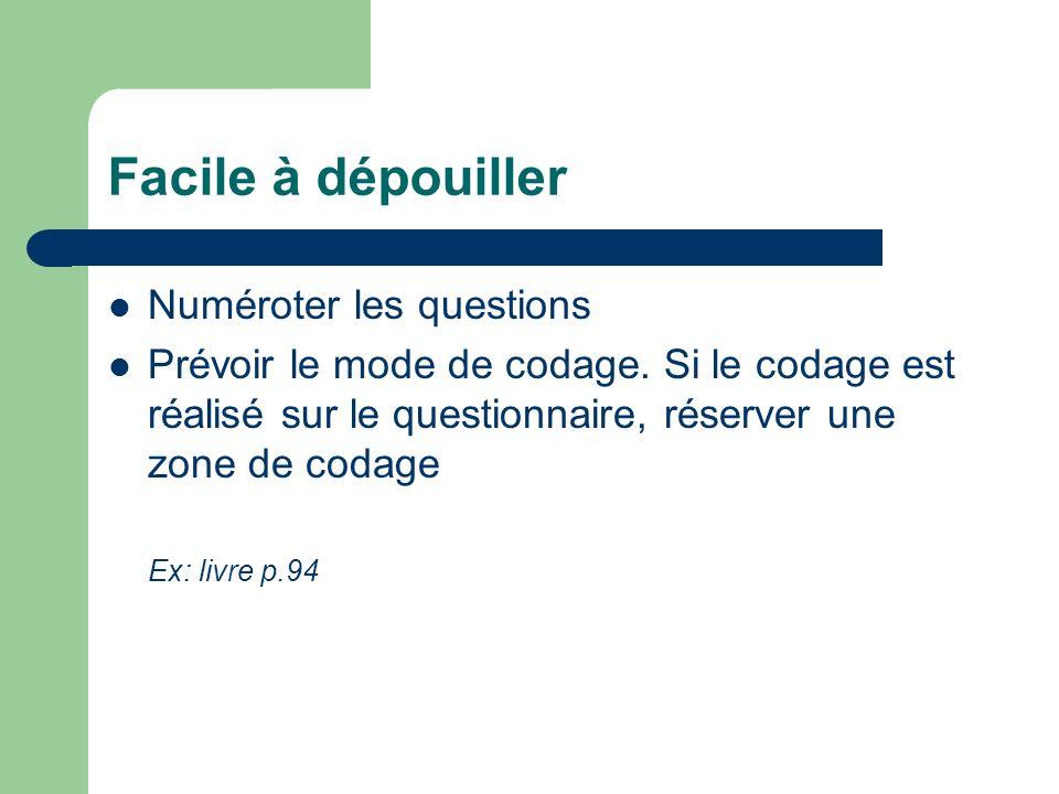 Facile à dépouiller Numéroter les questions Prévoir le mode de codage. Si le codage est réalisé sur le questionnaire, réserver une zone de codage Ex:
