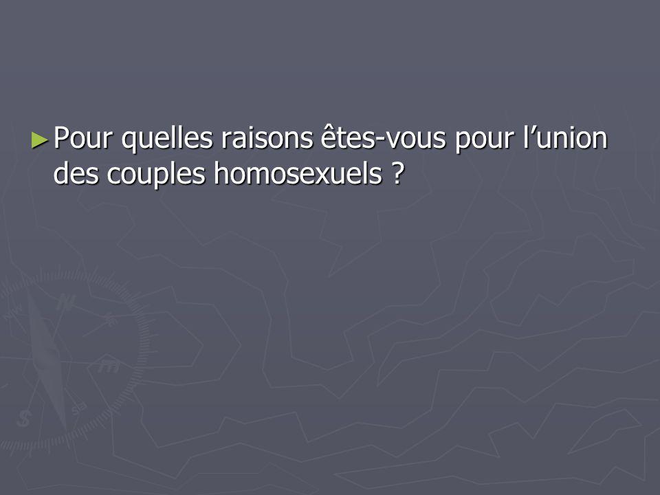 Pour quelles raisons êtes-vous pour lunion des couples homosexuels ? Pour quelles raisons êtes-vous pour lunion des couples homosexuels ?