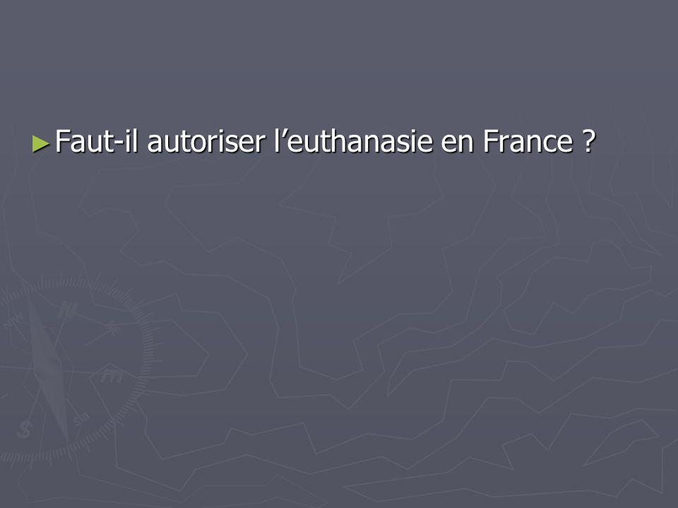 Faut-il autoriser leuthanasie en France ? Faut-il autoriser leuthanasie en France ?