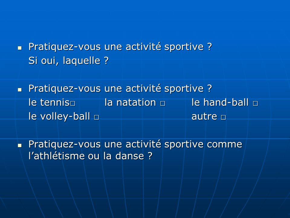 Pratiquez-vous une activité sportive ? Si oui, laquelle ? Pratiquez-vous une activité sportive ? le tennisla natation le hand-ball le volley-ball autr