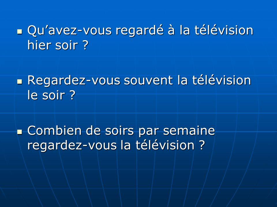 Quavez-vous regardé à la télévision hier soir ? Regardez-vous souvent la télévision le soir ? Combien de soirs par semaine regardez-vous la télévision