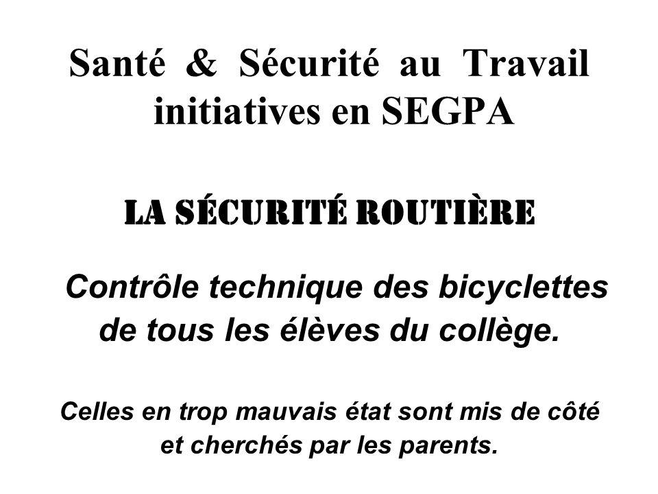 Santé & Sécurité au Travail initiatives en SEGPA la sécurité routière Contrôle technique des bicyclettes de tous les élèves du collège. Celles en trop