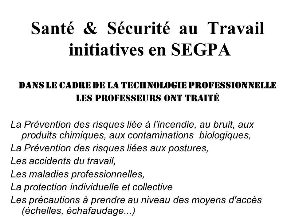 Santé & Sécurité au Travail initiatives en SEGPA sécurité au sein de chaque atelier Ces cours sont intégrés dans la programmation annuelle élaborée par chaque enseignant - la tenue de travail - la sécurité en général dans latelier - la sécurité particulière à lutilisation de chaque machine - les arrêts durgence - la conduite à tenir en cas daccident